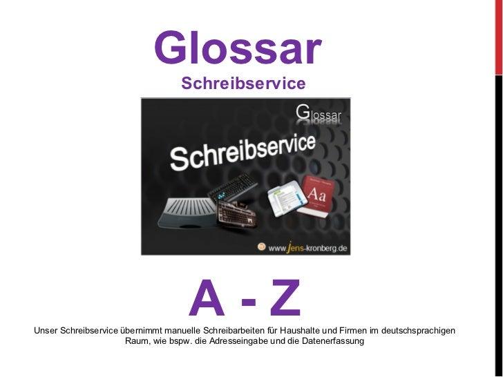 Glossar  Schreibservice A - Z Unser Schreibservice übernimmt manuelle Schreibarbeiten für Haushalte und Firmen im deutschs...
