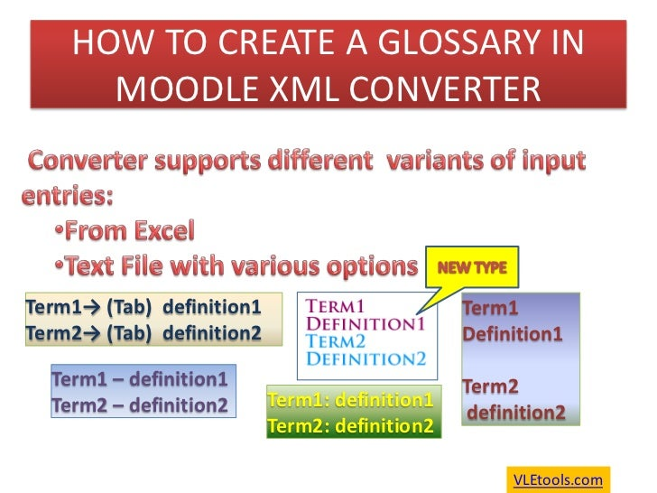 HOW TO CREATE A GLOSSARY IN MOODLE XML CONVERTER<br /> Converter supports different  variants of input entries: <br /><ul>...