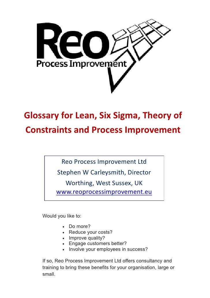Glossary for Lean, Six Sigma, Theory ofConstraints and Process Improvement             Reo Process Improvement Ltd        ...