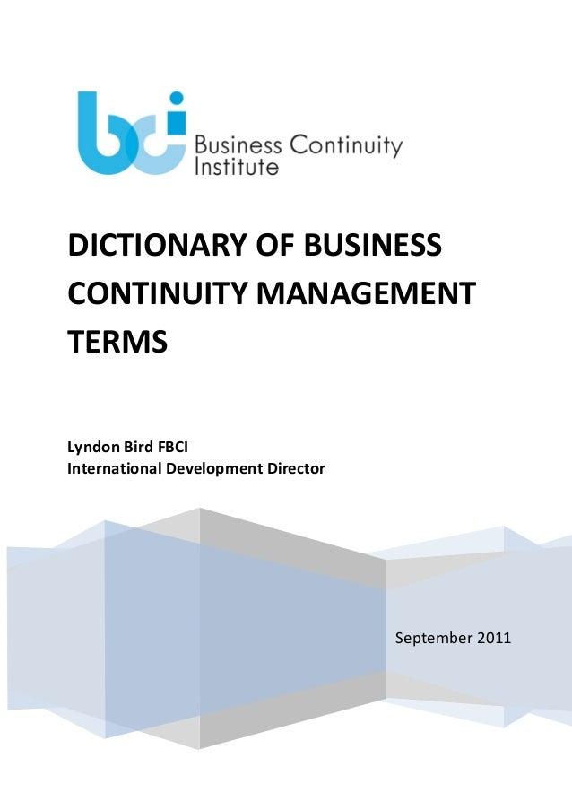 DICTIONARY OF BUSINESS CONTINUITY MANAGEMENT TERMS Lyndon Bird FBCI International Development Director  September 2011