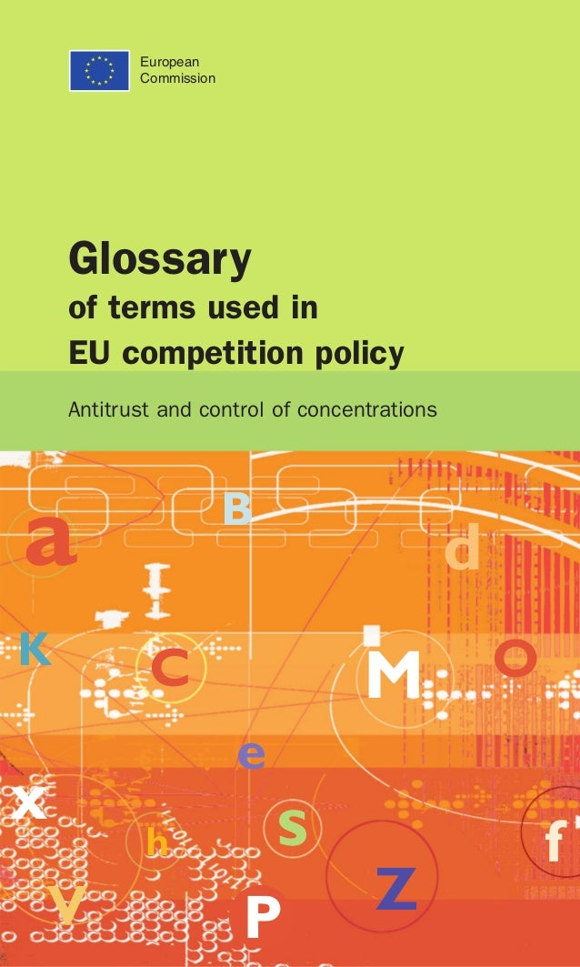 Glossary of terms used in EU competition policy Antitrust and control of concentrations European Commission a B K C d x M ...
