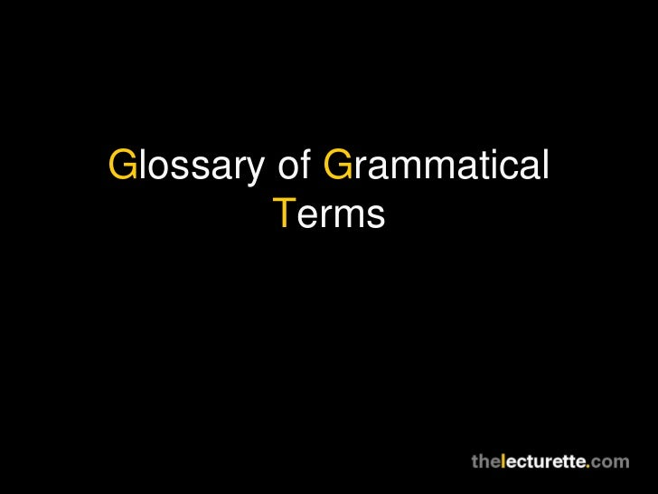 G lossary of  G rammatical  T erms