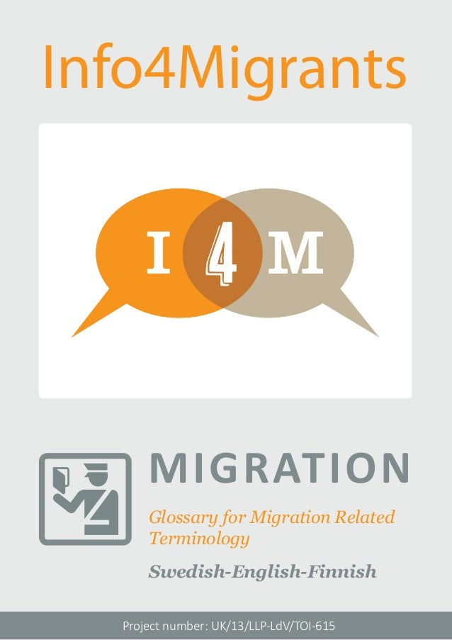 Glossary for Migration Related  Terminology  Swedish-English-Finnish  Project number: UK/13/LLP-LdV/TOI-615  MIGRATION  In...