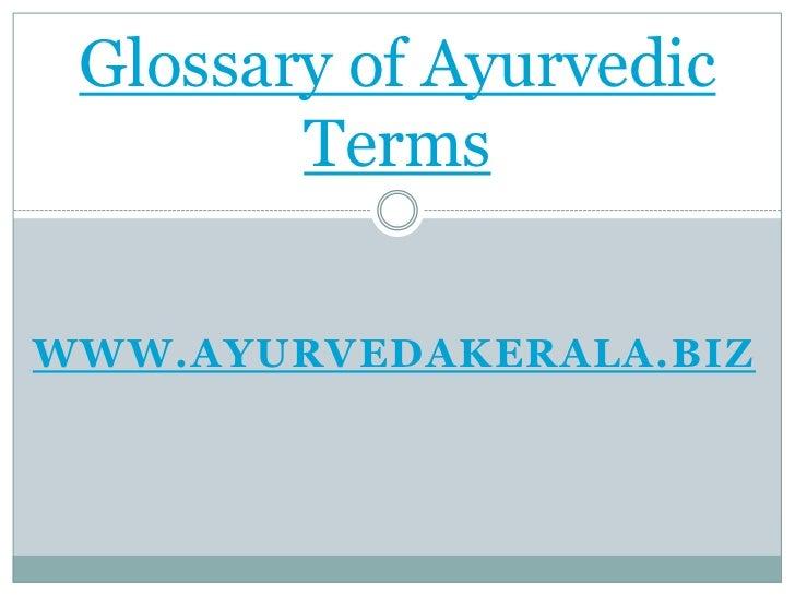 www.ayurvedakerala.biz<br />Glossary of Ayurvedic Terms<br />