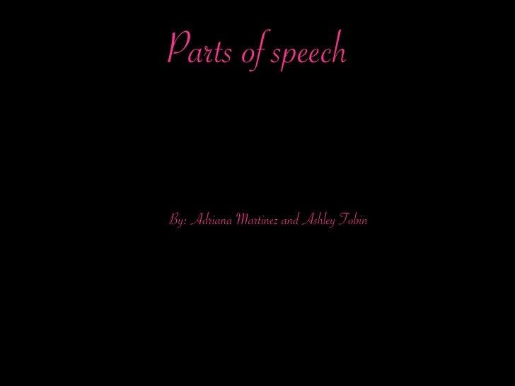 Parts of speech   By: Adriana Martinez and Ashley Tobin