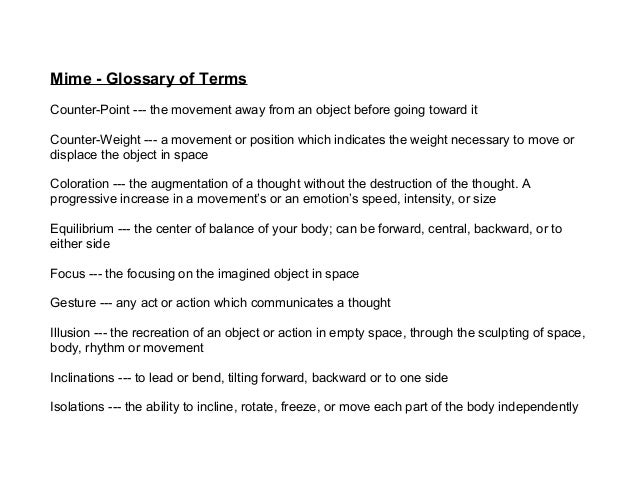 Mime - Glossary of Terms Counter-Point --- the movement away from an object before going toward it Counter-Weight --- a mo...