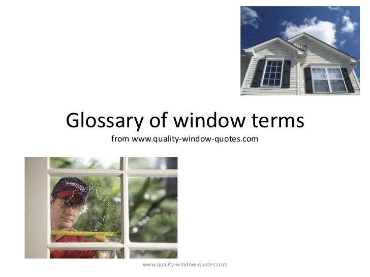 Glossary of window termsfrom www.quality-window-quotes.com<br />www.quality-window-quotes.com<br />