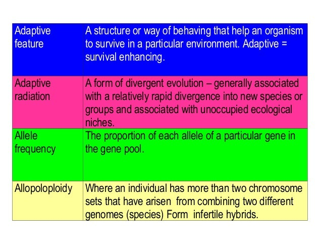 Adaptive feature A structure or way of behaving that help an organism to survive in a particular environment. Adaptive = s...