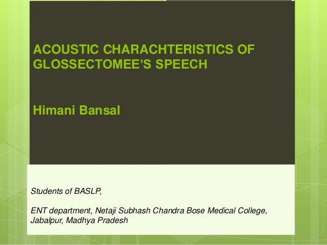 ACOUSTIC CHARACHTERISTICS OF GLOSSECTOMEE'S SPEECH Himani Bansal Students of BASLP, ENT department, Netaji Subhash Chandra...