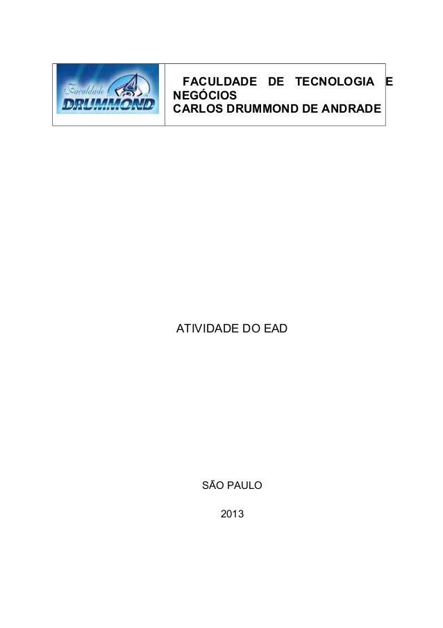 FACULDADE DE TECNOLOGIA ENEGÓCIOSCARLOS DRUMMOND DE ANDRADEATIVIDADE DO EAD   SÃO PAULO      2013