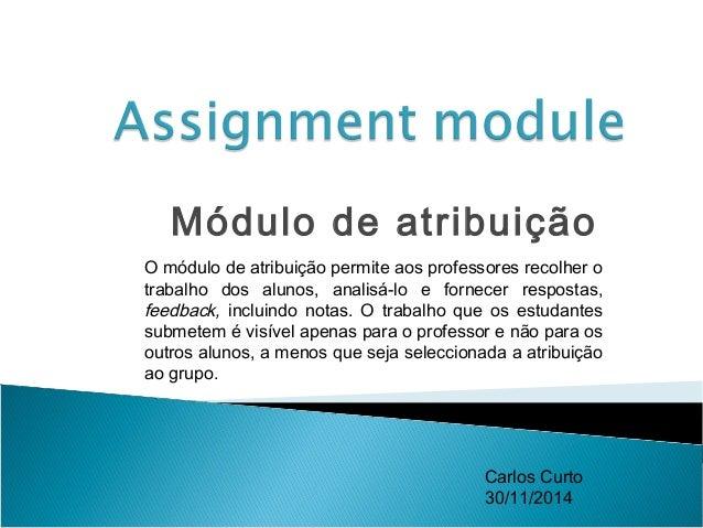 Módulo de atribuição  O módulo de atribuição permite aos professores recolher o  trabalho dos alunos, analisá-lo e fornece...