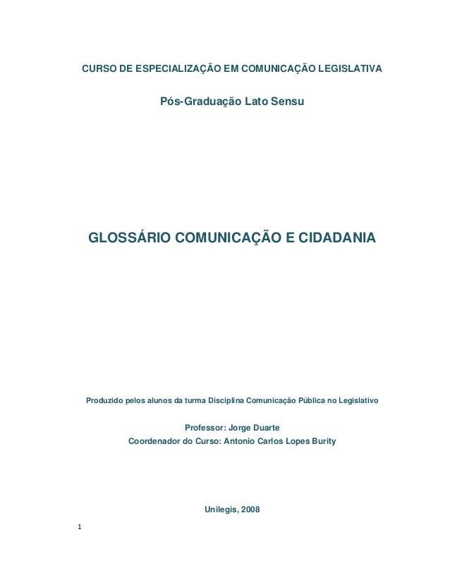 CURSO DE ESPECIALIZAÇÃO EM COMUNICAÇÃO LEGISLATIVA  Pós-Graduação Lato Sensu  GLOSSÁRIO COMUNICAÇÃO E CIDADANIA  Produzido...