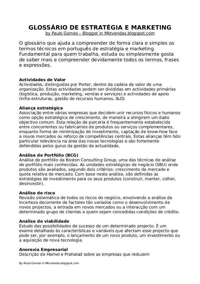 GLOSSÁRIO DE ESTRATÉGIA E MARKETING by Paulo Gomes – Blogger in Mktvendas.blogspot.com  O glossário que ajuda a compreende...