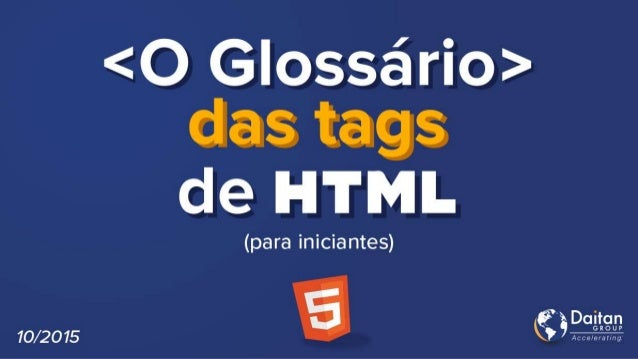 <!DOCTYPE> Define o tipo do documento <html> Define um documento HTML <title> Define o título do documento <body> Define o...