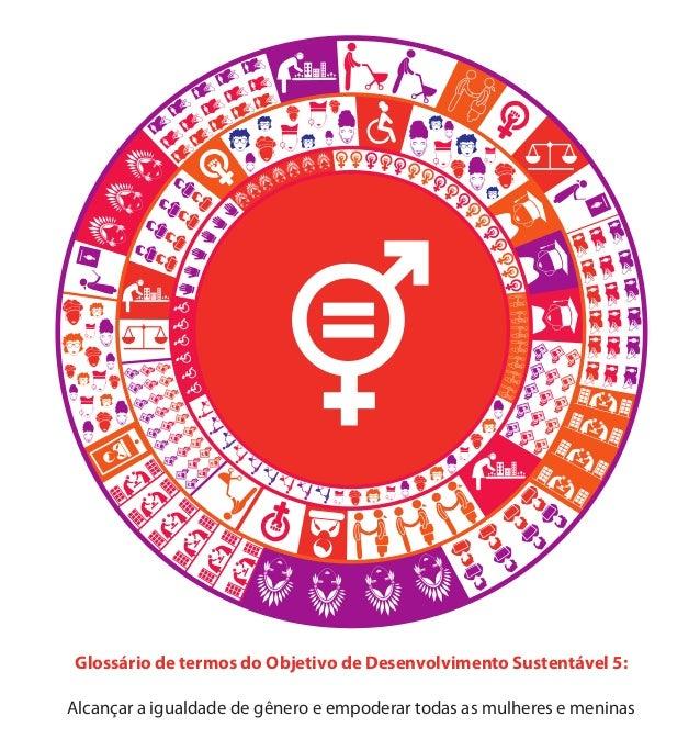 Glossário de termos do Objetivo de Desenvolvimento Sustentável 5: Alcançar a igualdade de gênero e empoderar todas as mulh...