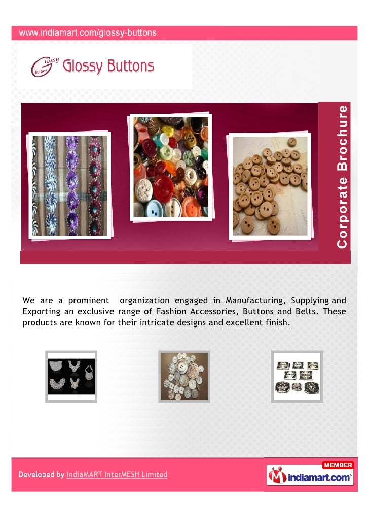 We are a prominent organization engaged in Manufacturing, Supplying andExporting an exclusive range of Fashion Accessories...