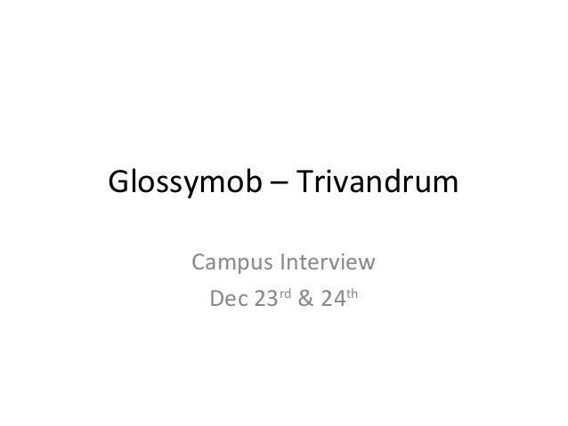 Glossymob – Trivandrum  Campus Interview  Dec 23rd & 24th