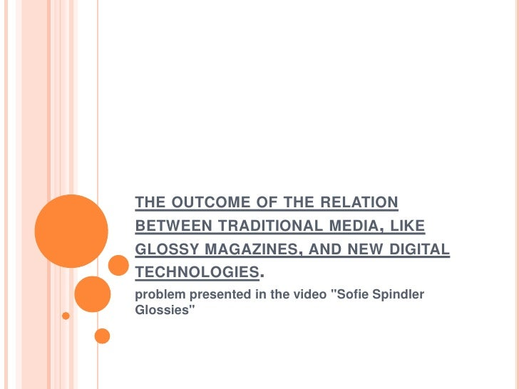 the outcome of the relation between traditional media, like glossy magazines, and new digital technologies. <br />problem ...
