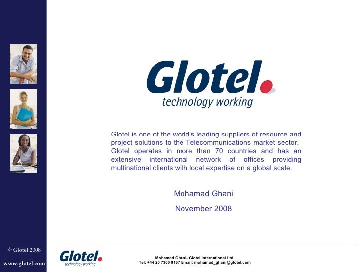 Glotel is one of the world's leading suppliers of resource and project solutions to the Telecommunications market sector. ...