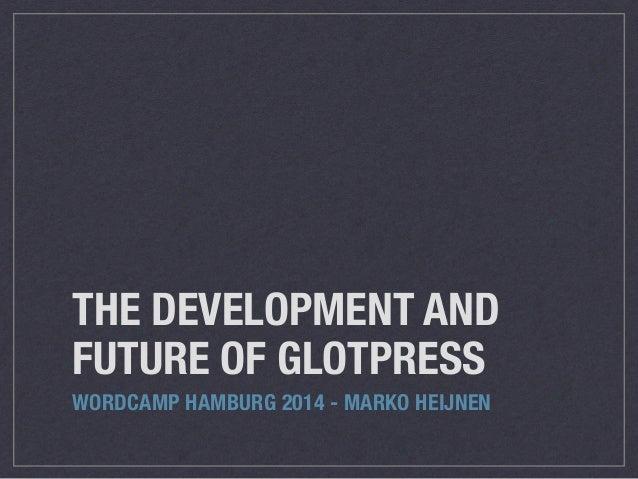 THE DEVELOPMENT AND FUTURE OF GLOTPRESS WORDCAMP HAMBURG 2014 - MARKO HEIJNEN