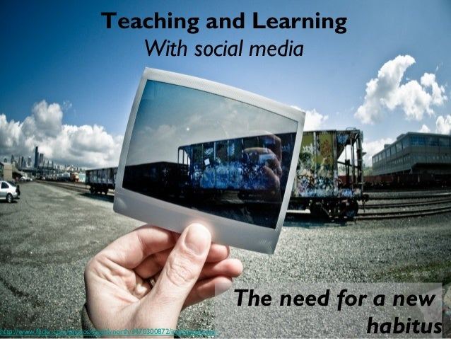 Teaching and Learning  With social media  http://www.flickr.com/photos/slightlynorth/3470300872/in/photostream/  The need ...