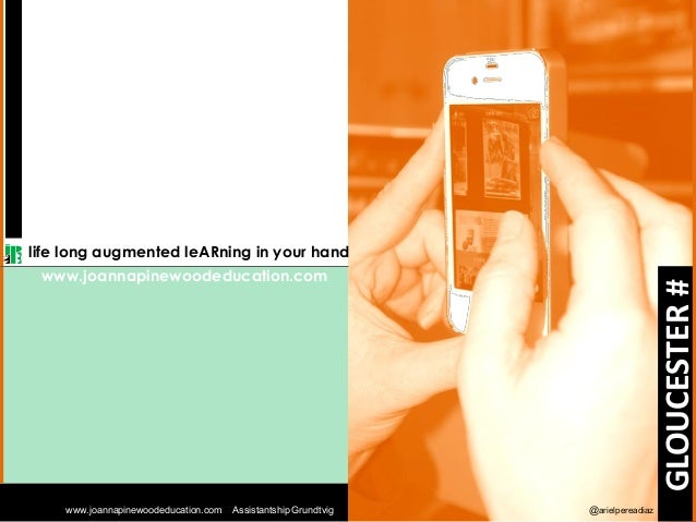 www.joannapinewoodeducation.com  Assistantship Grundtvig  GLOUCESTER #  life long augmented leARning in your hand www.joan...