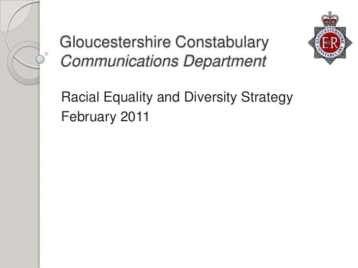 Gloucestershire ConstabularyCommunications Department<br />Racial Equality and Diversity Strategy<br />February 2011<br />