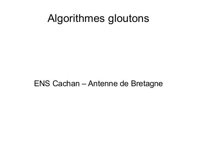 Algorithmes gloutons ENS Cachan – Antenne de Bretagne