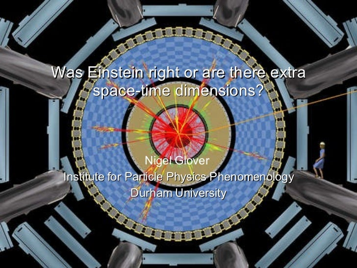 Was Einstein right or are there extra      space-time dimensions?                       Nigel Glover  Institute for Partic...