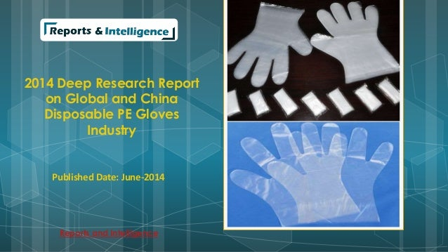 2014 Deep Research Report  on Global and China  Disposable PE Gloves  Industry  Published Date: June-2014  Reports and Int...