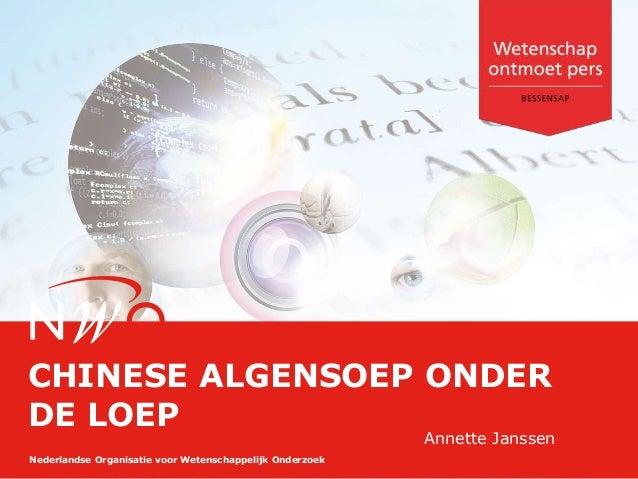 Nederlandse Organisatie voor Wetenschappelijk Onderzoek CHINESE ALGENSOEP ONDER DE LOEP Annette Janssen