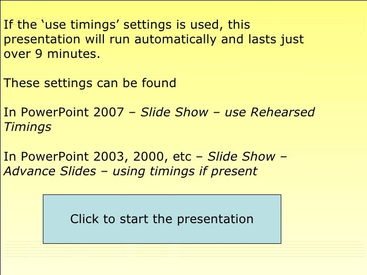 If the 'use timings' settings is used, this  presentation will run automatically and lasts just  over 9 minutes. These set...