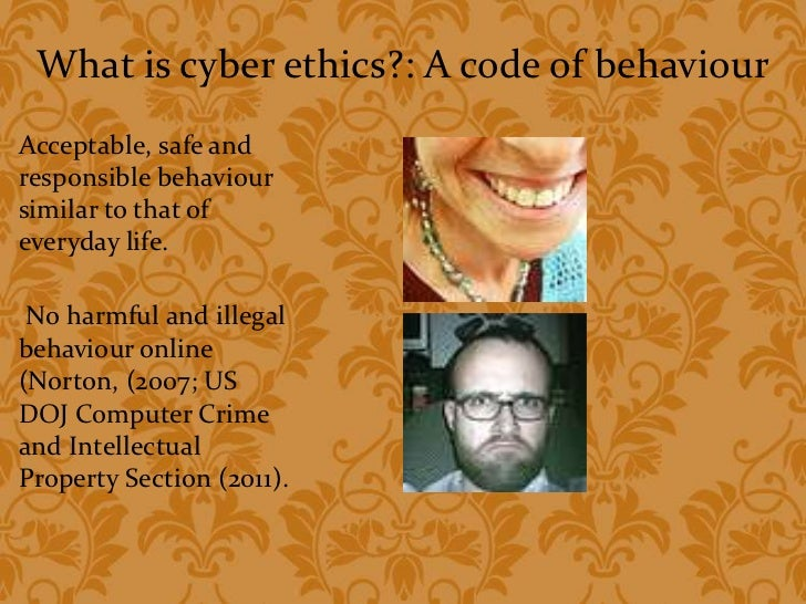 cyber ethics Cyber ethics is not only the code of conducts for computer professionals, but also principles that should be followed by all internet users recommending ethical principles that are acceptable to such a wide range of users is a challenge.