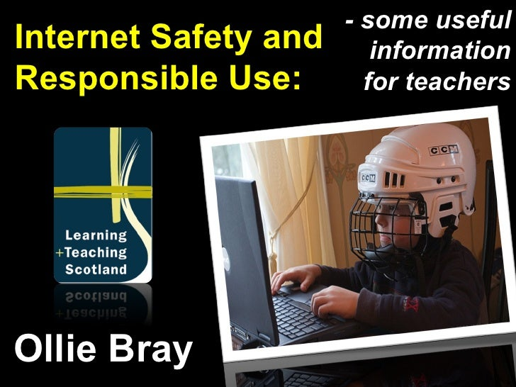 Internet Safety and Responsible Use: Ollie Bray - some useful information for teachers