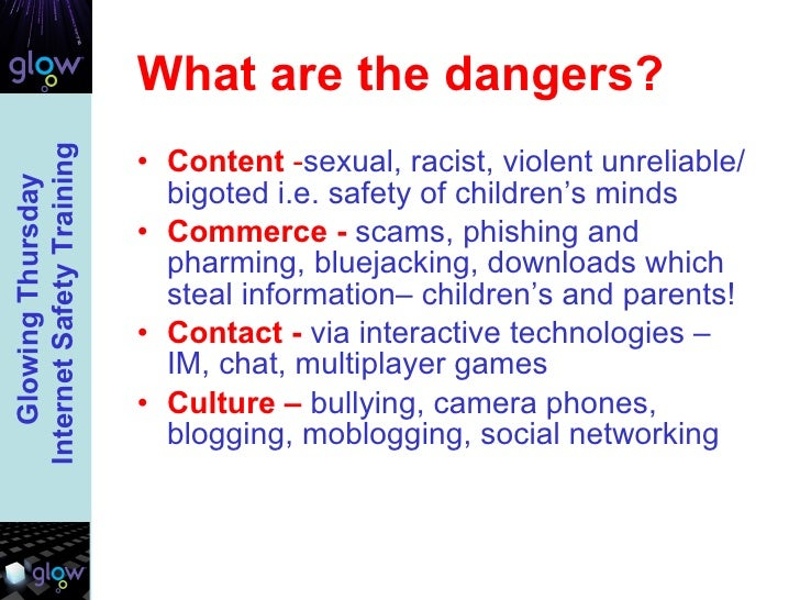 What are the dangers? <ul><li>Content  - sexual, racist, violent unreliable/bigoted i.e. safety of children's minds </li><...
