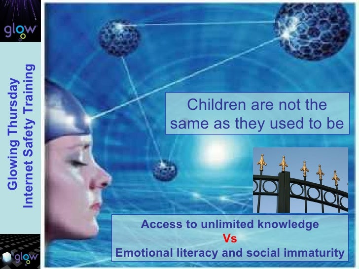 Children are not the same as they used to be Access to unlimited knowledge Vs Emotional literacy and social immaturity