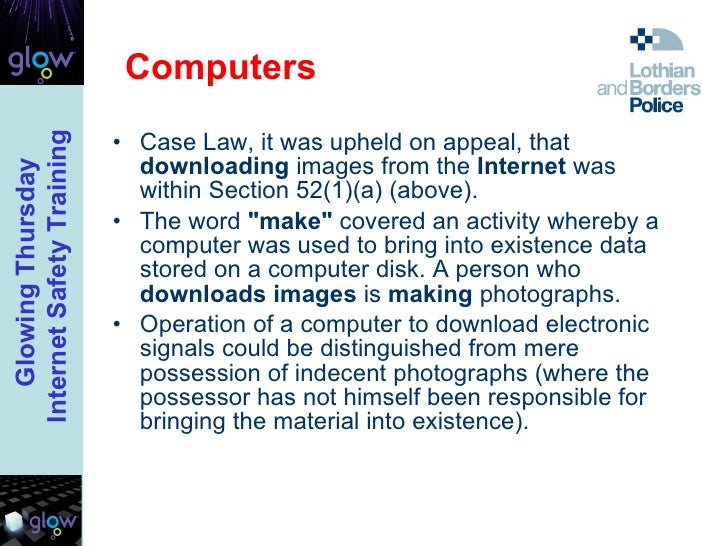 Computers <ul><li>Case Law, it was upheld on appeal, that  downloading  images from the  Internet  was within Section 52(1...