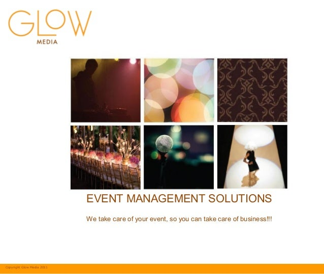 Copyright Glow Media 2011 EVENT MANAGEMENT SOLUTIONS We take care of your event, so you can take care of business!!!