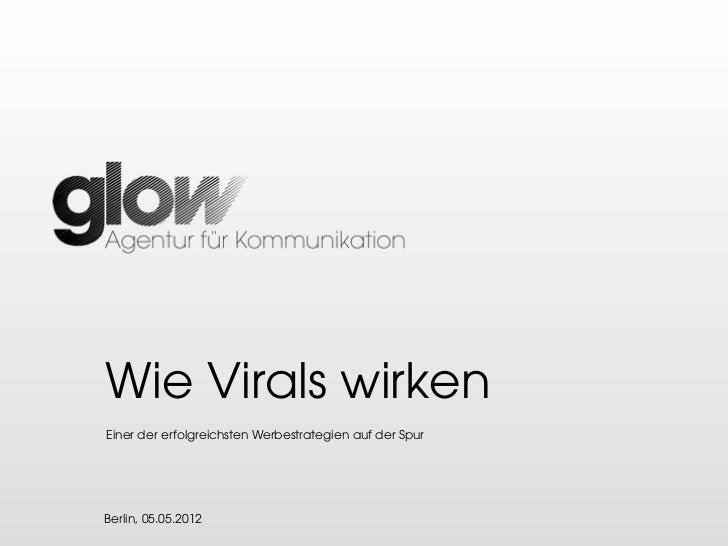 Wie Virals wirkenEiner der erfolgreichsten Werbestrategien auf der SpurBerlin, 05.05.2012