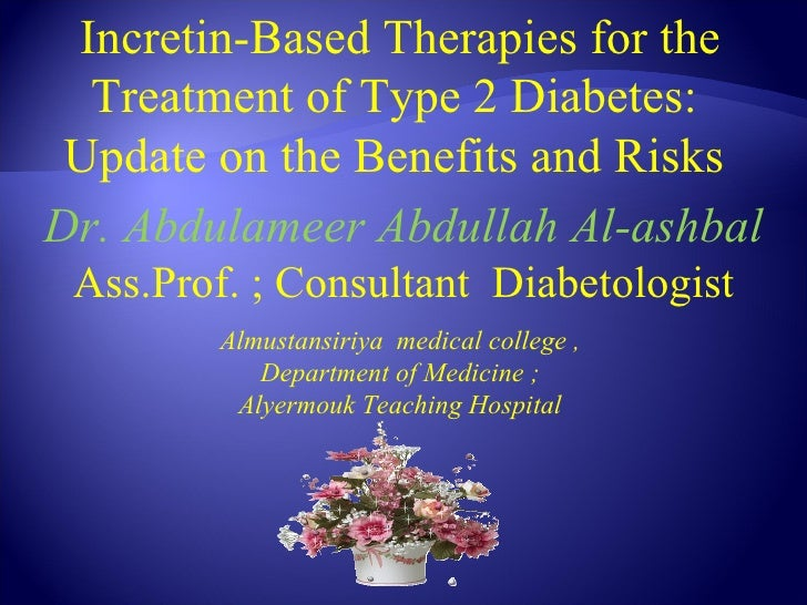 Incretin-Based Therapies for the  Treatment of Type 2 Diabetes: Update on the Benefits and RisksDr. Abdulameer Abdullah Al...