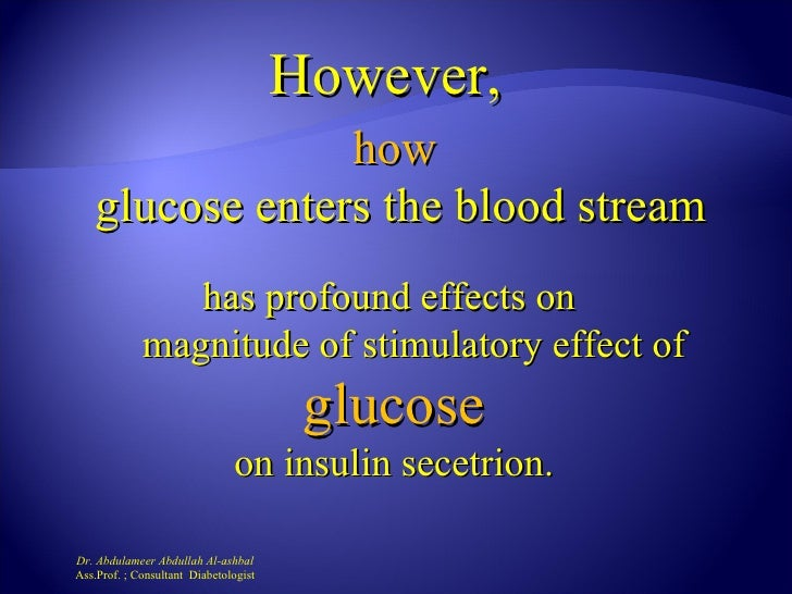 However,                how   glucose enters the blood stream                has profound effects on             magnitude...