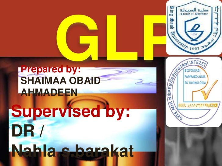 GLP Prepared by: SHAIMAA OBAID AHMADEENSupervised by:DR /Nahla.s.barakat
