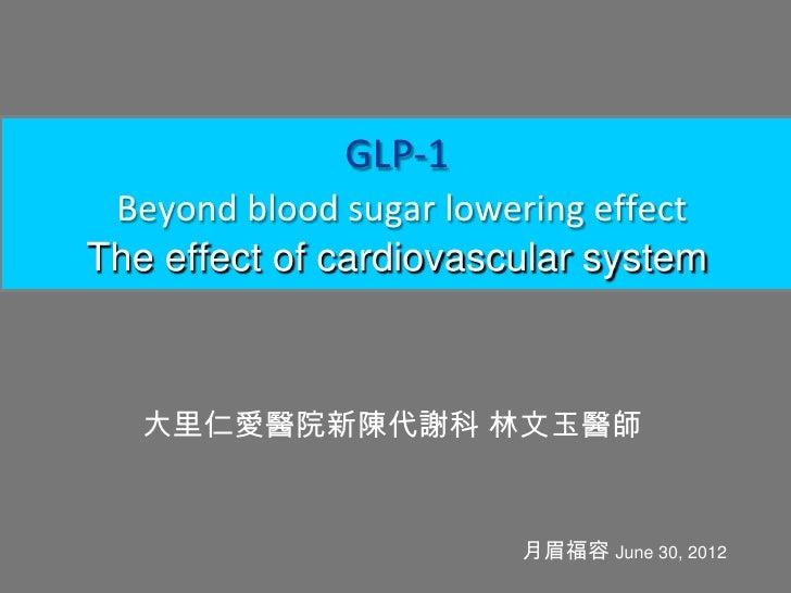 GLP-1 Beyond blood sugar lowering effectThe effect of cardiovascular system   大里仁愛醫院新陳代謝科 林文玉醫師                        月眉福...