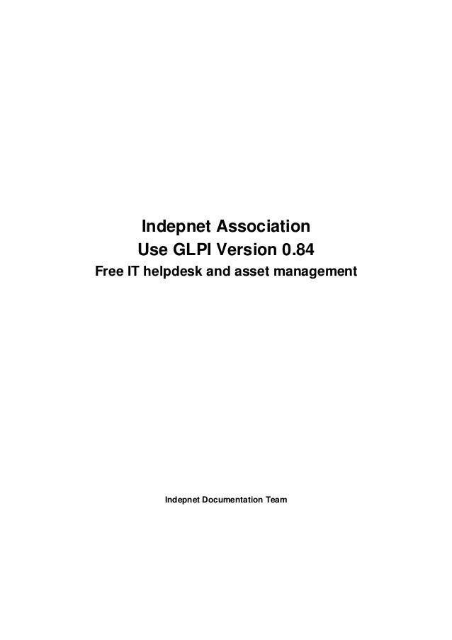 Indepnet Association Use GLPI Version 0.84 Free IT helpdesk and asset management  Indepnet Documentation Team