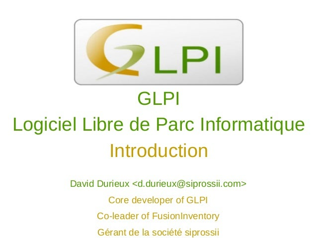 David Durieux <d.durieux@siprossii.com> Core developer of GLPI Co-leader of FusionInventory Gérant de la société siprossii...
