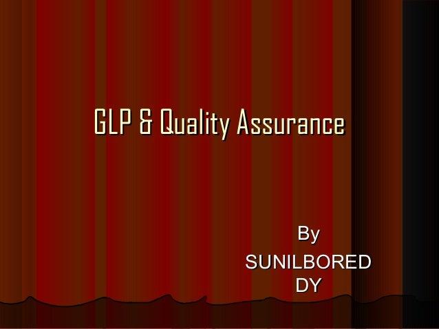 GLP & Quality AssuranceGLP & Quality Assurance ByBy SUNILBOREDSUNILBORED DYDY