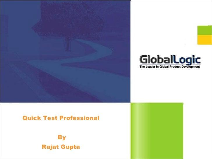 Quick Test Professional                                   By1                  Rajat Gupta    © Copyright GlobalLogic 2008