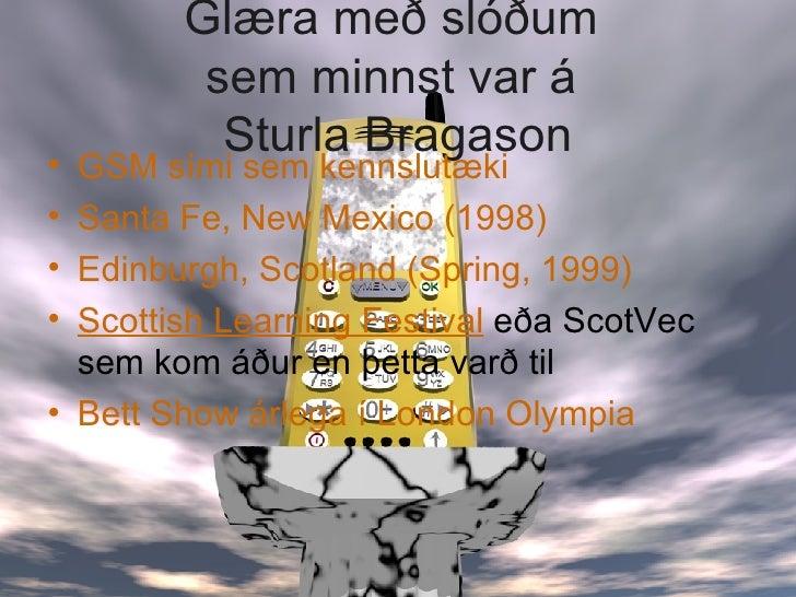 Glæra með slóðum  sem minnst var á  Sturla Bragason <ul><li>GSM sími sem kennslutæki </li></ul><ul><li>Santa Fe, New Mexic...