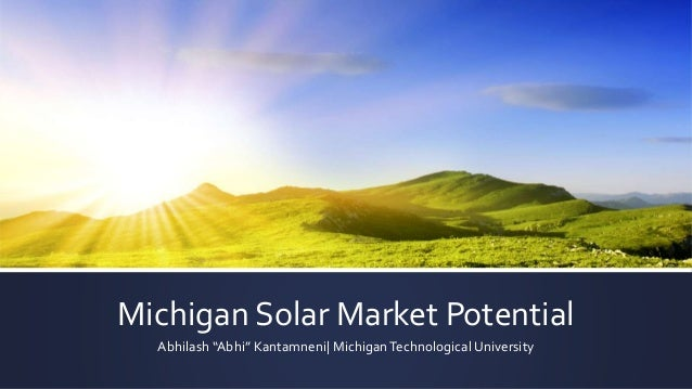 "Michigan Solar Market Potential Abhilash ""Abhi"" Kantamneni  MichiganTechnological University"