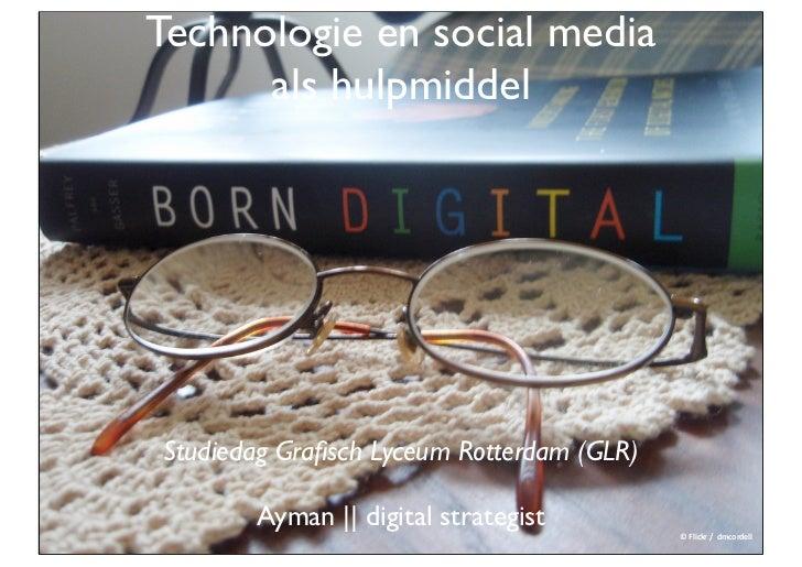 Technologie en social media      als hulpmiddelStudiedag Grafisch Lyceum Rotterdam (GLR)       Ayman || digital strategist ...